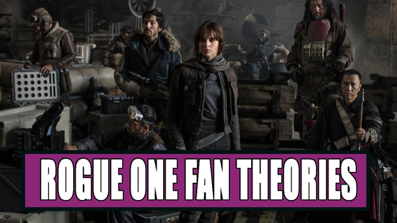 7 Best Rogue One A Star Wars Story Fan Theories