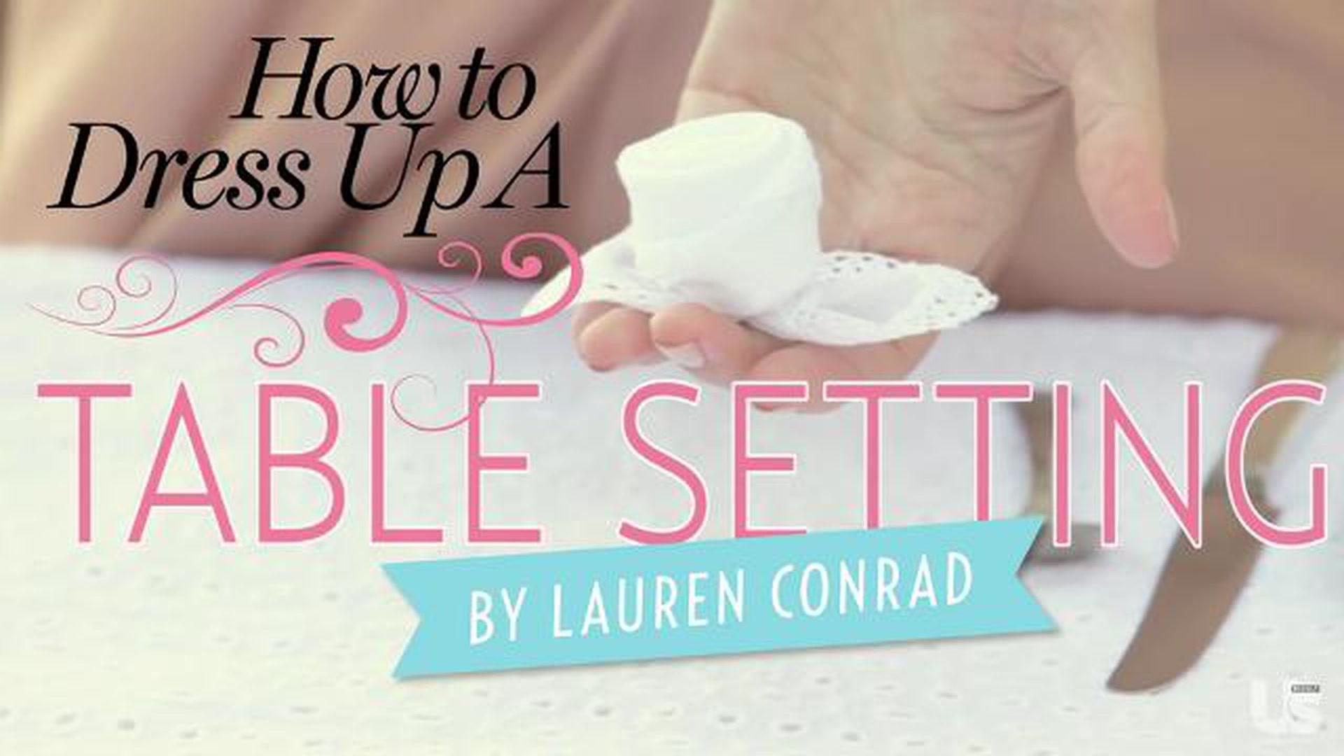 Lauren Conrad - How To Dress Up A Table Setting