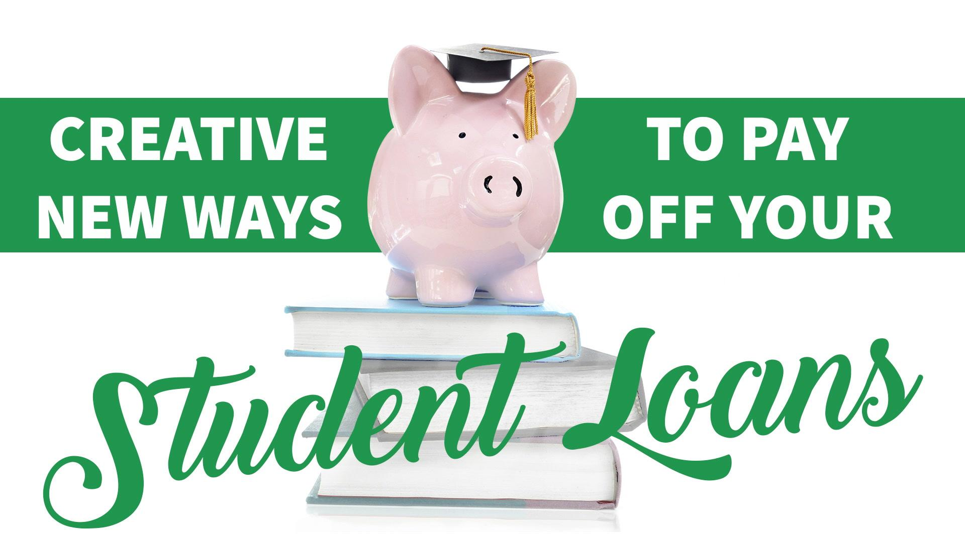 Creative New Ways to Pay Off Your Student Loans