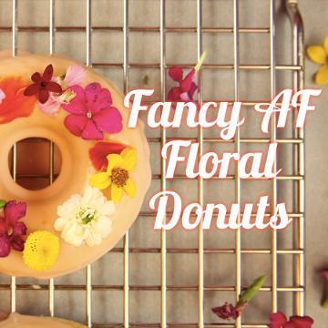 How to Make Fancy AF Floral Donuts