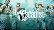 Escapist Podcast: 213: Is Ghostbusters Ruined?