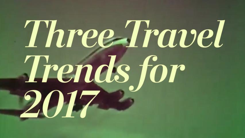 Three Travel Trends to Watch in 2017