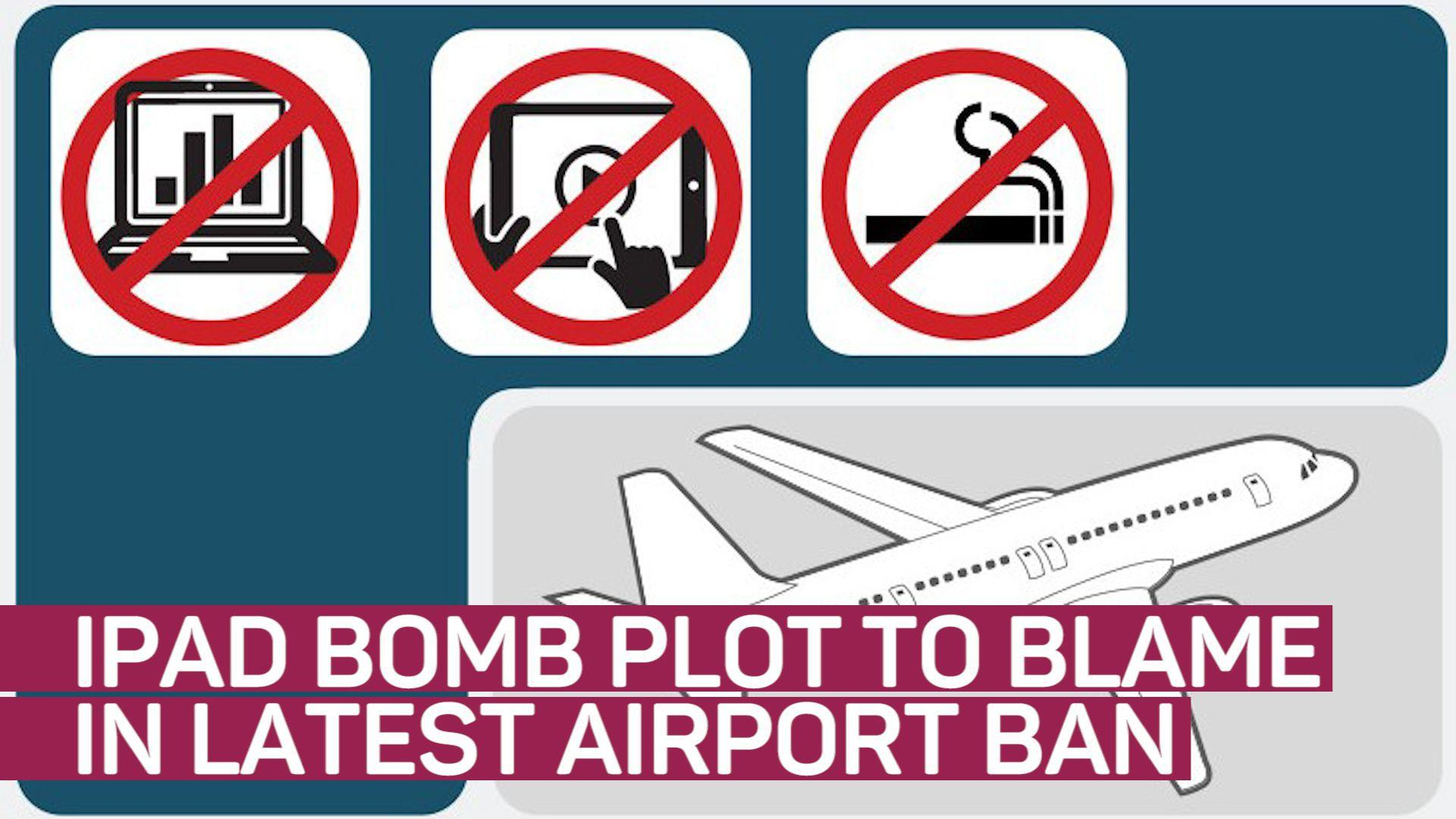 iPad bomb plot could be to blame for latest travel ban