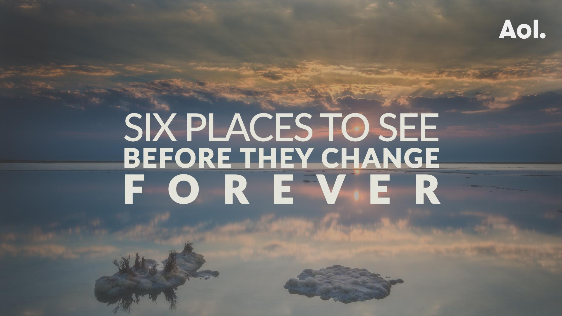 Six Places To See Before They Change Forever