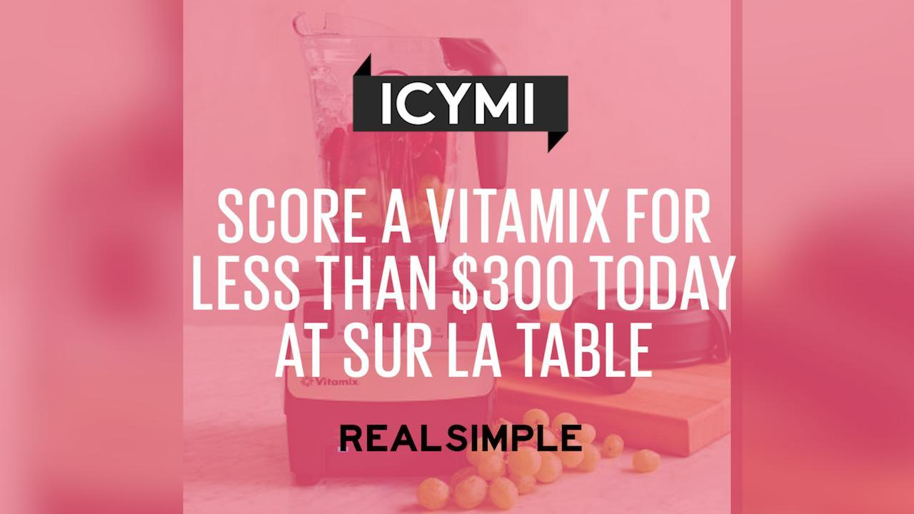 Score a Vitamix for Less Than $300 Today at Sur La Table