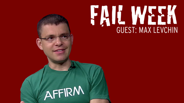 Fail Week: Affirm's Max Levchin on His College Startup