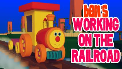 Ben's Been Working On The Railroad | Fun With Ben The Train | Original Rhymes