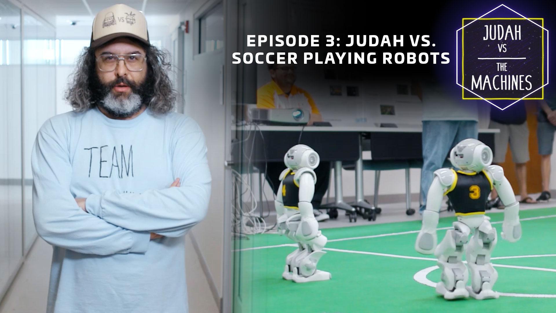 Judah vs soccer playing robots