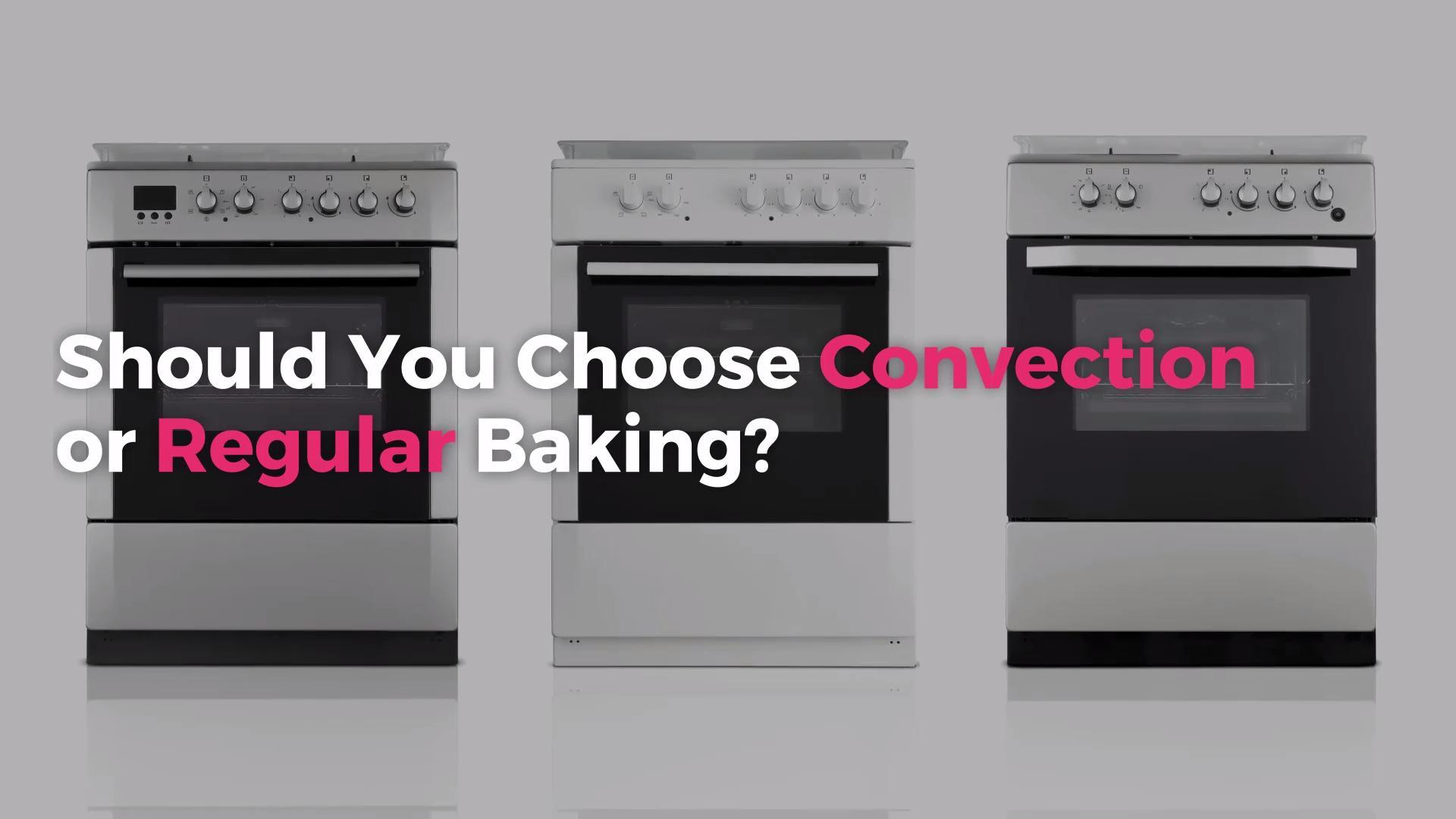 Convection Baking or Regular Baking?