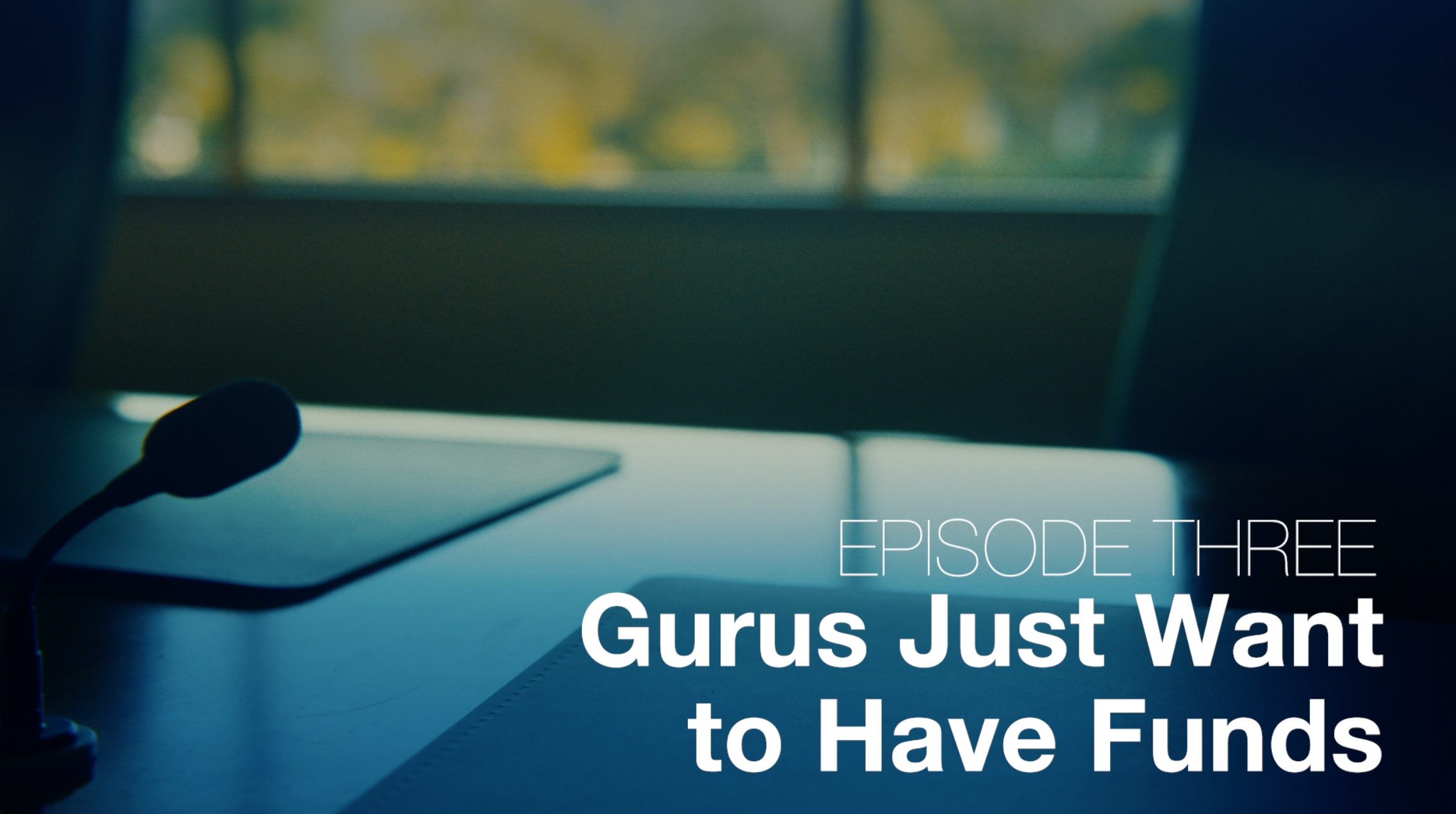 Ep 03 - Gurus Just Want to Have Funds   Bubbleproof