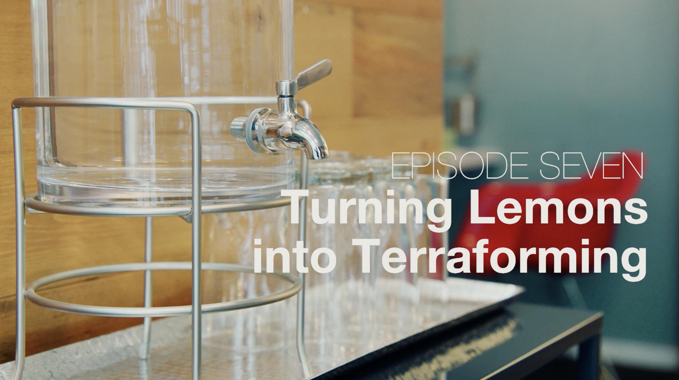 Ep 07 - Turning Lemons into Terraforming   Bubbleproof
