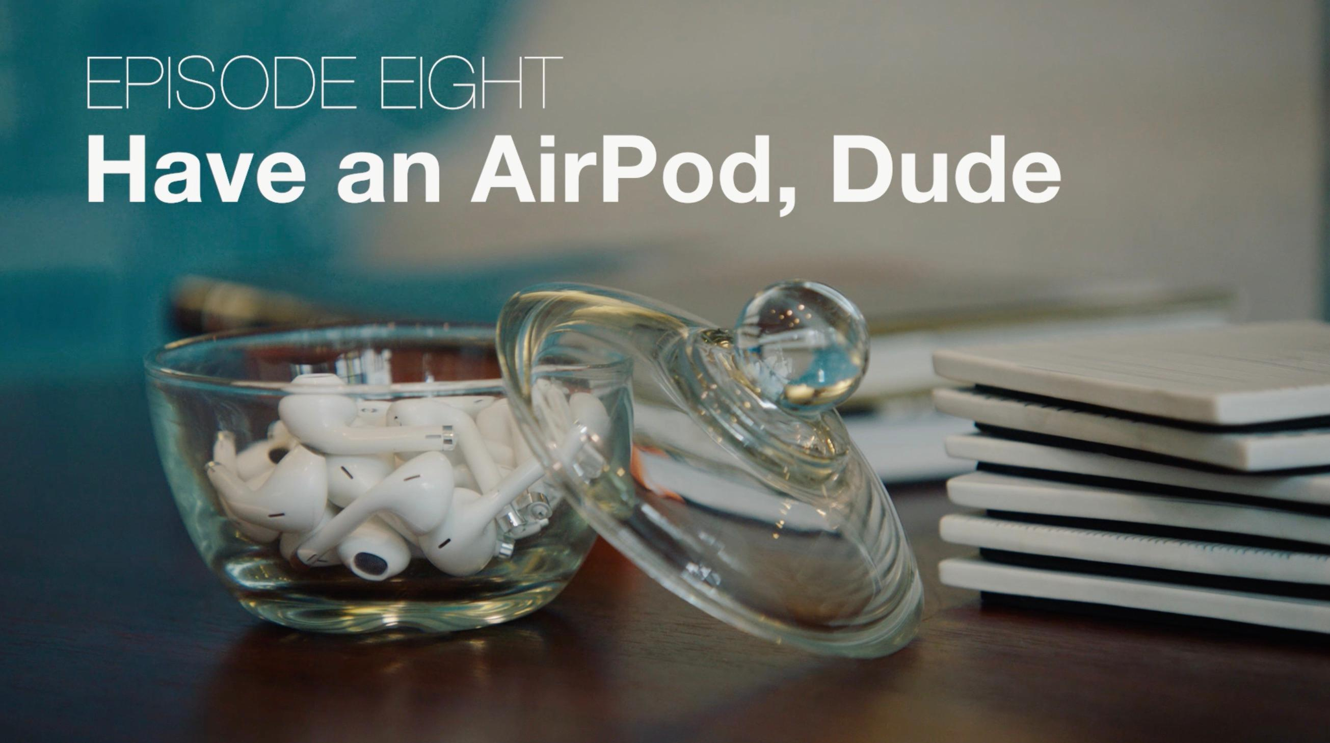 Ep 08 - Have an AirPod, Dude   Bubbleproof