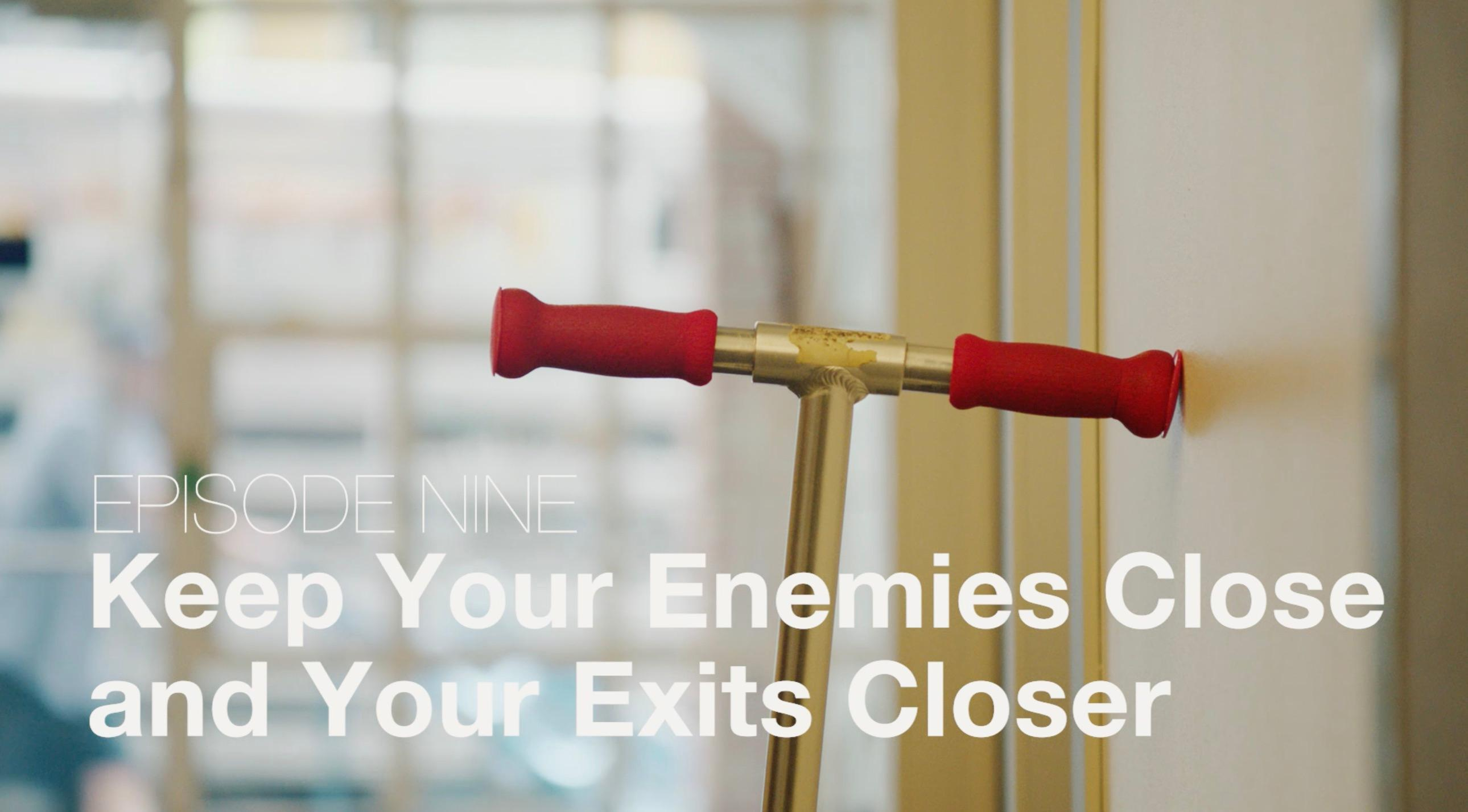 Ep 09 - Keep Your Enemies Close and Your Exits Closer   Bubbleproof