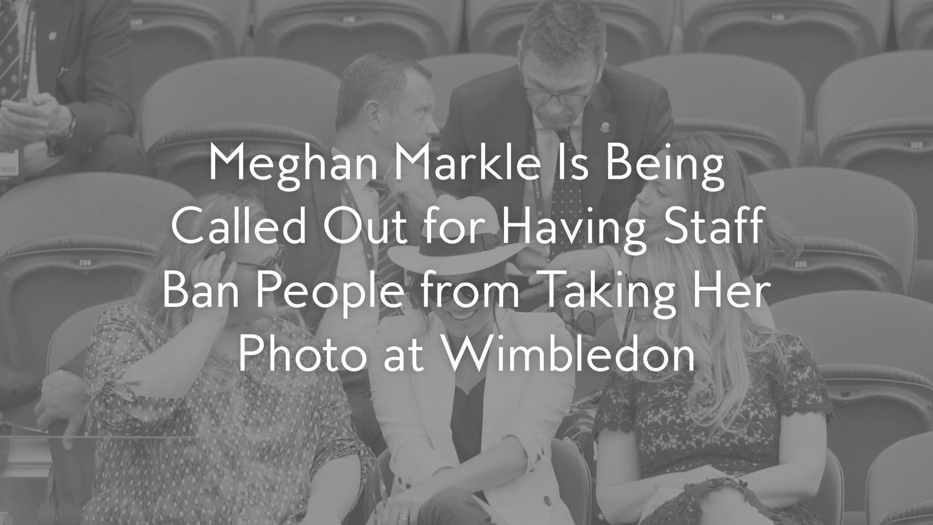 People Are Calling Meghan Markle A 'Diva' For Wanting Privacy At Wimbledon