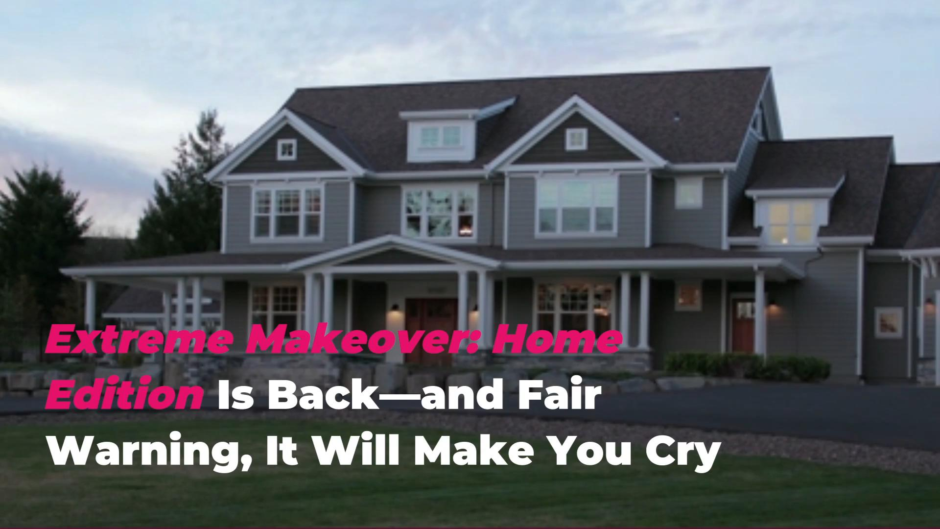 American Home Makeover extreme makeover: home edition is back—and fair warning, it will make you  cry