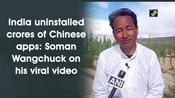 India uninstalled crores of Chinese apps: Soman Wangchuck on his viral video