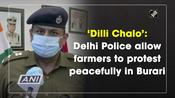 'Dilli Chalo': Delhi Police allow farmers to protest peacefully in Burari
