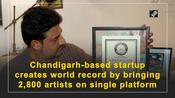 Chandigarh-based startup creates world record by bringing 2,800 artists on single platform
