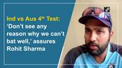 Ind vs Aus 4th Test: 'Don't see any reason why we can't bat well,' assures Rohit Sharma