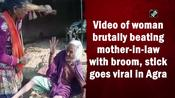 Video of woman brutally beating mother-in-law with broom, stick goes viral in Agra