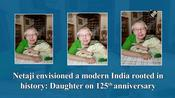 Netaji envisioned a modern India rooted in history: Daughter on 125th anniversary