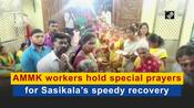 AMMK workers hold special prayers for Sasikala's speedy recovery