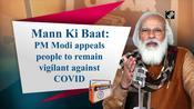 Mann Ki Baat: PM Modi appeals people to remain vigilant against COVID