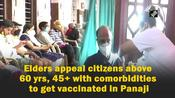 Elders appeal citizens above 60 yrs, 45+ with comorbidities to get vaccinated in Panaji