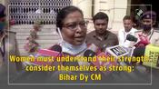 Women must understand their strength, consider themselves as strong: Bihar Dy CM