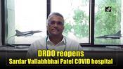 DRDO reopens Sardar Vallabhbhai Patel COVID hospital