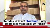 Remdesivir is not 'Ramban' it only decreases viral load: Dr Trehan