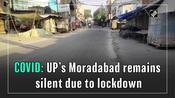 COVID: UP's Moradabad remains silent due to lockdown