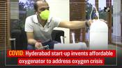 COVID: Hyderabad start-up invents affordable oxygenator to address oxygen crisis