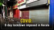 COVID: 9-day lockdown imposed in Kerala